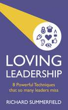 Loving Leadership - 8 Powerful Techniques That So Many Leaders Miss:  Newton's Third Law Meets Mindfulness