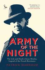 Army of the Night: The Life and Death of Jean Moulin, Legend of the French Resistance