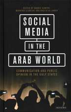 Social Media in the Arab World: Communication and Public Opinion in the Gulf States