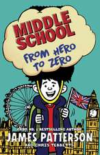 Patterson, J: Middle School: From Hero to Zero