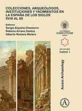 Colecciones, arqueologos, instituciones y yacimientos en la Espana de los siglos XVIII al XX