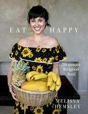 Eat Happy: 30 minute feelgood food