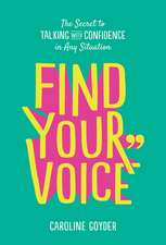 Find Your Voice: The Secret to Talking with Confidence in Any Situation