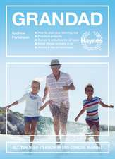 Grandad: All You Need to Know in One Concise Manual: How to Plan Your Starring Role * Practical Projects * Games & Activities f