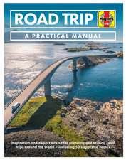 Road Trip: A Practical Manual: Inspiration and Expert Advice for Planning and Driving Road Trips Around the World - Including 50 Suggested Routes