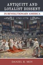 Antiquity and Loyalist Dissent in Revolutionary America, 1765-1776
