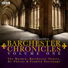 Anthony Trollope's The Barchester Chronicles Volume 1: The Warden, Barchester Towers, Dr Thorne & Framley Parsonage