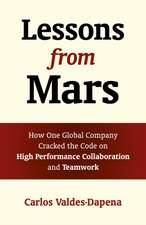 Lessons from Mars – How One Global Company Cracked the Code on High Performance Collaboration and Teamwork: How One Global Company Cracked the Code on High Performance Collaboration and Teamwork
