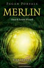 Pagan Portals – Merlin: Once and Future Wizard