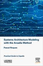Systems Architecture Modeling with the Arcadia Method: A Practical Guide to Capella