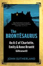 The Brontesaurus: An A–Z of Charlotte, Emily and Anne Brontë (and Branwell)