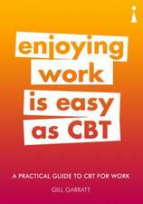 A Practical Guide to CBT for Work: Enjoying Work Is Easy as CBT