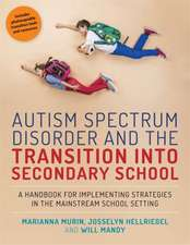 Autism Spectrum Disorder and the Transition Into Secondary School:  A Handbook for Implementing Strategies in the Mainstream School Setting