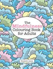 The Mindfulness Colouring Book for Adults:  Zen