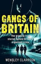 Gangs of Britain - The Gripping True Stories Behind Britain's Organised Crime