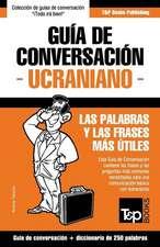 Guia de Conversacion Espanol-Ucraniano y Mini Diccionario de 250 Palabras