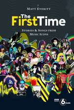 First Time: Stories & Songs from Music Icons