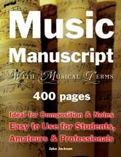 Music Manuscript with Musical Terms: Ideal for Composition & Notes, Easy-to-use for Students, Amateurs & Professionals