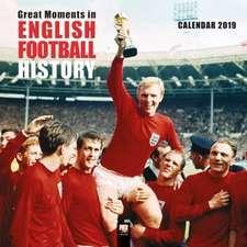 Great Moments in English Football History Wall Calendar 2019 (Art Calendar)