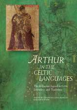 Arthur in the Celctic Languages: The Arthurian Legend in Celtic Literatures and Traditions