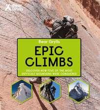 Bear Grylls Epic Adventures Series - Epic Climbs