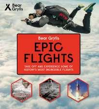 Grylls, B: Bear Grylls Epic Adventures Series - Epic Flights