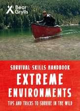Grylls, B: Bear Grylls Survival Skills Extreme Environments