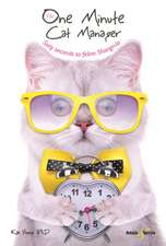 The One Minute Cat Manager: Sixty Seconds to Feline Shangri-La