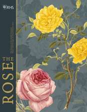 Rhs the Rose: The History of the World's Favourite Flower Told Through 40 Extraordinary Roses
