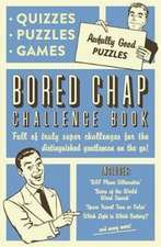 Bored Chap: Awfully Good Puzzles, Quizzes and Games