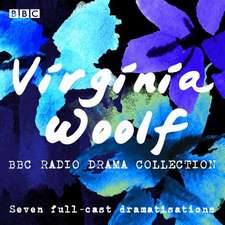 Woolf, V: The Virginia Woolf BBC Radio Drama Collection