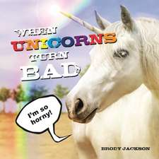 When Unicorns Turn Bad: Hilarious Photos of Unicorns Gone Wild