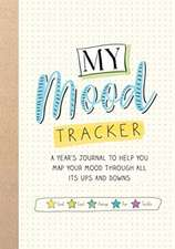 My Mood Tracker: A Years Journal to Help You Map Your Mood Through All its Ups and Downs