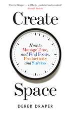 Create Space: How to Manage Time, and Find Focus, Productivity and Success