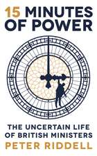 15 Minutes of Power: The Uncertain Life of British Ministers