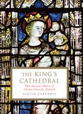 The King's Cathedral: The ancient heart of Christ Church, Oxford