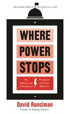 Where Power Stops: The Making and Unmaking of Presidents and Prime Ministers