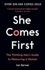 She Comes First: The Thinking Man's Guide to Pleasuring a Woman