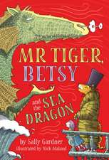 Gardner, S: Mr Tiger, Betsy and the Sea Dragon