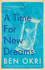 Okri, B: Time for New Dreams
