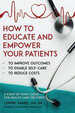 How to Educate and Empower Your Patients - To Improve Outcomes, to Enable Self-Care, to Reduce Costs. A Point by Point Guide for Health Care Providers