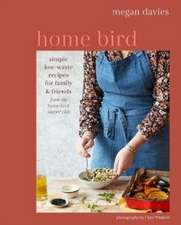 Home Bird: Simple, low-waste recipes for family and friends