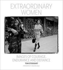 Extraordinary Women: Images of Courage, Endurance and Defiance
