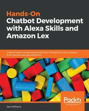 Hands-On Chatbot Development with Alexa Skills and Amazon Lex