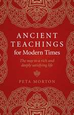 Ancient Teachings for Modern Times: The Way to a Rich and Deeply Satisfying Life