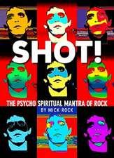 Shot! The Psycho Spiritual Mantra of Rock