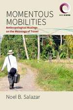 Momentous Mobilities: Anthropological Musings on the Meanings of Travel