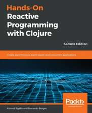 Hands-On Reactive Programming with Clojure, Second Edition
