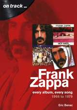 Frank Zappa 1966 to 1979: Every Album, Every Song