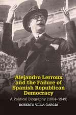 Villa Garcia, R: Alejandro Lerroux and the Failure of Spanis